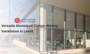 Versatile Aluminium Curtain Walling Installation in Leeds